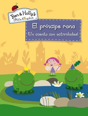 EL PRÍNCIPE RANA (EL PEQUEÑO REINO DE BEN Y HOLLY. ACTIVIDADES)