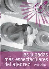 LAS JUGADAS MÁS ESPECTACULARES DEL AJEDREZ (1901-2018)