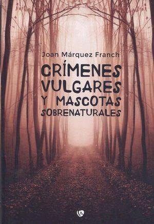CRÍMENES VULGARES Y MASCOTAS SOBRENATURALES