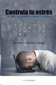 CONTROLA TU ESTRÉS: 30 DÍAS DE ENTRENAMIENTO CEREBRAL