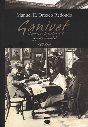 ÁNGEL GANIVET, CRÍTICO DE LA MODERNIDAD Y LA POSTMODERNIDAD