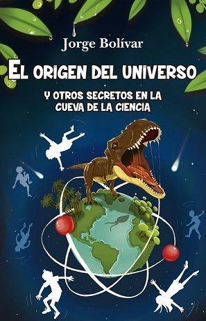 ORIGEN DEL UNIVERSO Y OTROS SECRETOS EN LA CUEVA DE LA CIENCIA, E