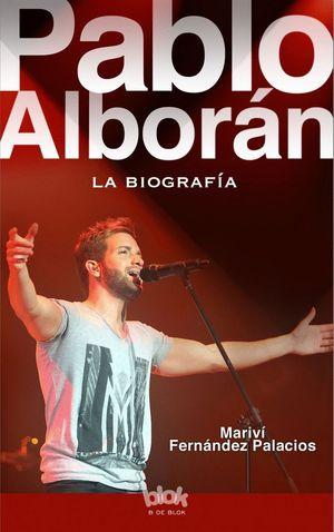 PABLO ALBORÁN. LA BIOGRAFÍA 100% NO OFICIAL