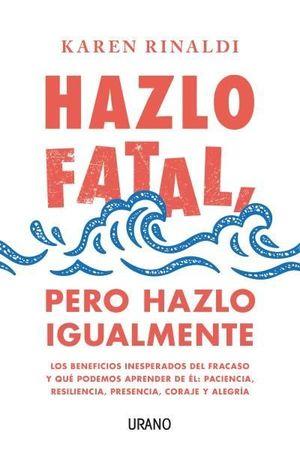 HAZLO FATAL PERO HAZLO IGUALMENTE