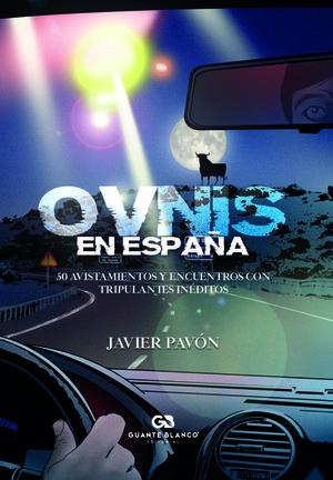 OVNIS EN ESPA¥A. 50 AVISTAMIENTOS Y ENCUENTROS CON TRIPULANTES INDITOS