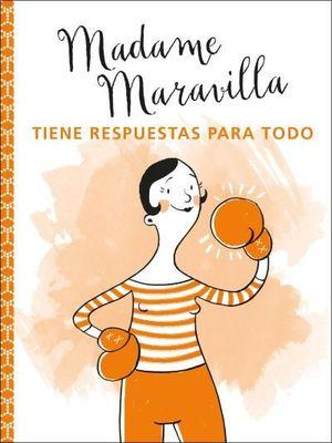 MADAME MARAVILLA TIENE RESPUESTAS PARA TODO