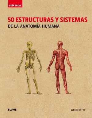 GUÍA BREVE. 50 ESTRUCTURAS Y SISTEMAS DE LA ANATOMÍA HUMANA (RÚSTICA)