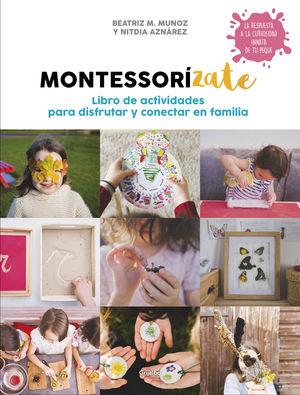 MONTESSORÍZATE. LIBRO DE ACTIVIDADES PARA DISFRUTAR Y CONECTAR EN FAMILIA