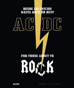 AC/DC. FOR THOSE ABOUT TO ROCK. DESDE LOS INICIOS HASTA ROCK OR BUST