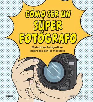 CÓMO SER UN SÚPER FOTÓGRAFO