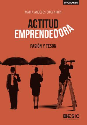 ACTITUD EMPRENDEDORA: PASIÓN Y TESÓN