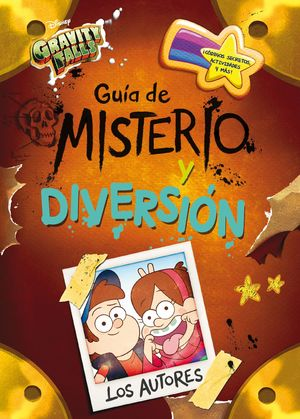GRAVITY FALLS. GUIA DE MISTERIO Y DIVERSION