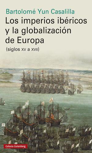 LOS IMPERIOS IBERICOS Y LA GLOBALIZACIÓN EN EUROPA (SIGLOS XV A XVII)