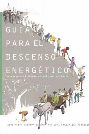 GUÍA PARA EL DESCENSO ENERGÉTICO. PREPARANDO UN FUTURO DESPUÉS DEL PETRÓLEO
