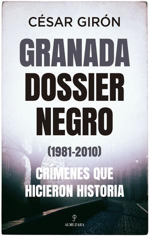 GRANADA: DOSSIER NEGRO (1981-2010). CRÍMENES QUE HICIERON HISTORI