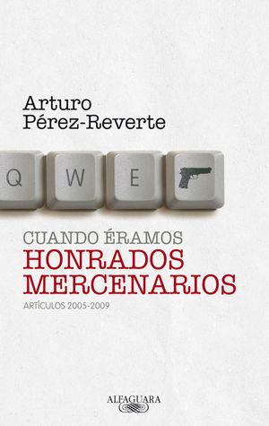 CUANDO ÉRAMOS HONRADOS MERCENARIOS (ARTICULOS 2005-2009)
