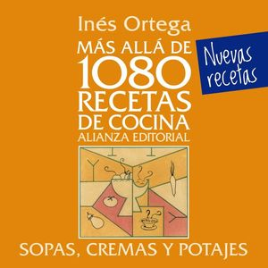 MÁS ALLÁ DE 1080 RECETAS DE COCINA. SOPAS, CREMAS Y POTAJES