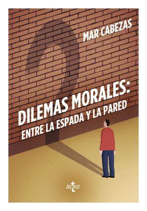 DILEMAS MORALES: ENTRE LA ESPADA Y LA PARED
