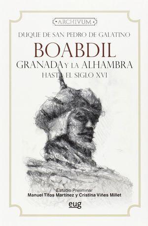 BOABDIL. GRANADA Y LA ALHAMBRA HASTA EL SIGLO XVI