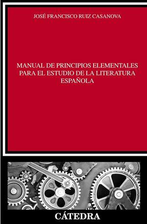 MANUAL DE PRINCIPIOS ELEMENTALES PARA EL ESTUDIO DE LA LITERATURA ESPAÑOLA
