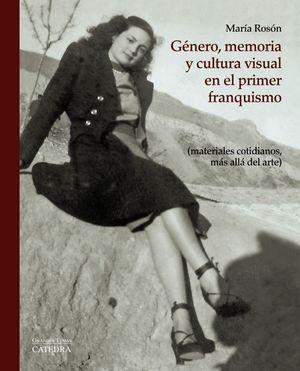 GÉNERO, MEMORIA Y CULTURA VISUAL EN EL PRIMER FRANQUISMO