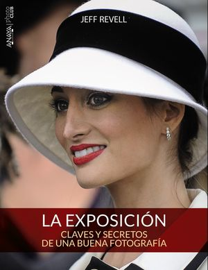 LA EXPOSICIÓN. CLAVES Y SECRETOS DE UNA BUENA FOTOGRAFÍA