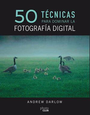 50 TCNICAS PARA DOMINAR LA FOTOGRAFÍA DIGITAL