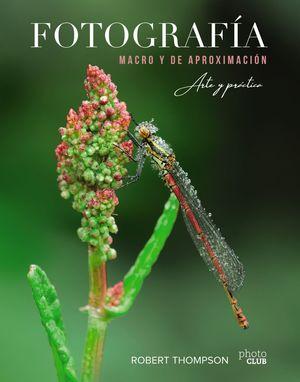 FOTOGRAFÍA MACRO Y DE APROXIMACIÓN. ARTE Y PRÁCTICA.
