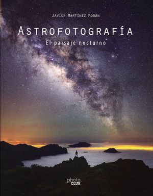 ASTROFOTOGRAFIA. EL PAISAJE NOCTURNO