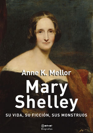 MARY SHELLEY. SU VIDA, SU FICCION, SUS MONSTRUOS