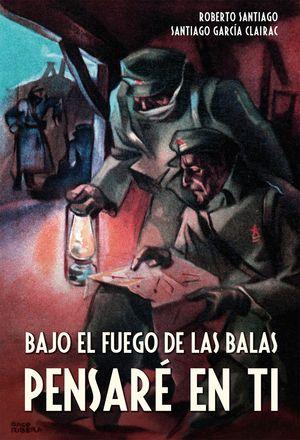 BAJO EL FUEGO DE LAS BALAS PENSARÉ EN TI
