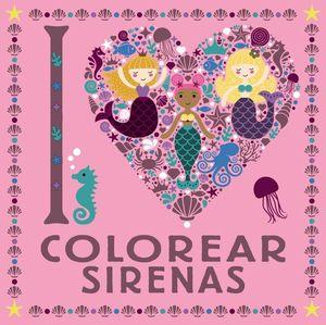 I LOVE COLOREAR SIRENAS