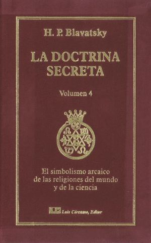 LA DOCTRINA SECRETA, TOMO IV: EL SIMBOLISMO ARCAICO DE LAS RELIGIONES DEL MUNDO