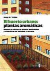EL HUERTO URBANO. PLANTAS AROMATICAS. MANUAL DE CULTIVO...