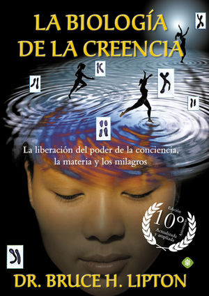 LA BIOLOGIA DE LA CREENCIA (ED.10º ANIVERSARIO)