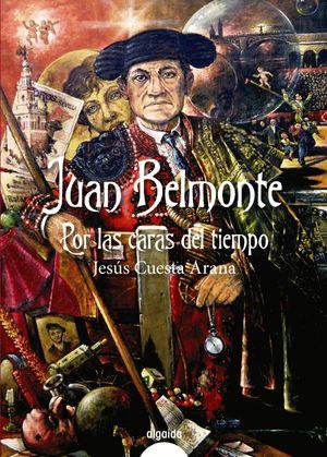 JUAN BELMONTE, POR LAS CARAS DEL TIEMPO