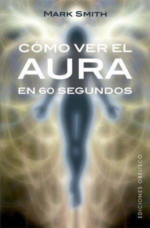 COMO VER EL AURA EN 60 SEGUNDOS (B4P)