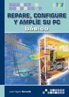 REPARE CONFIGURE Y AMPLIE SU PC BASICO