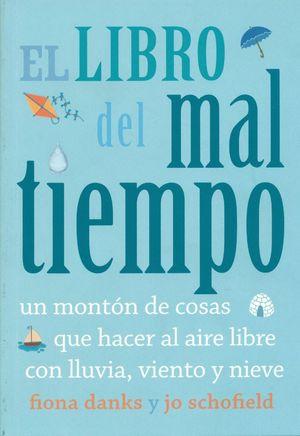 EL LIBRO DEL MAL TIEMPO. UN MONTÓN DE COSAS QUE HACER AL AIRE LIBRE CON LLUVIA,