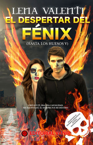 DESPERTAR DEL FENIX, EL.(HASTA LOS HUESOS)