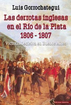 LAS DERROTAS INGLESAS EN EL RIO DE LA PLATA 1806 - 1807