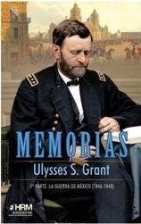 MEMORIAS ULYSSES S. GRANT. 1ª PARTE. LA GUERRA DE MEXICO (1846-18
