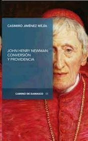 JOHN HENRY NEWMAN: CONVERSION Y PROVIDENCIA