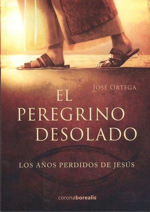 PEREGRINO DESOLADO AÑOS PERDIDOS JESUS
