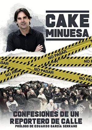 CAKE MINUESA: CONFESIONES DE UN REPORTERO DE CALLE