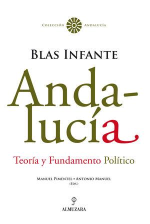 ANDALUCÍA. TEORÍA Y FUNDAMENTO POLÍTICO. BLAS INFANTE