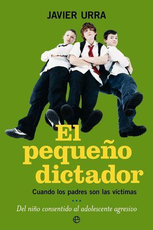 EL PEQUEÑO DICTADOR : CUANDO LOS PADRES SON LAS VÍCTIMAS DEL NIÑO CONSENTIDO AL ADOLESCENTE AGRESIVO