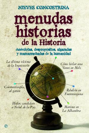 MENUDAS HISTORIAS DE LA HISTORIA : ANÉCDOTAS, DESPROPÓSITOS, ALGARADAS Y MAMARRACHADAS DE LA HUMANID