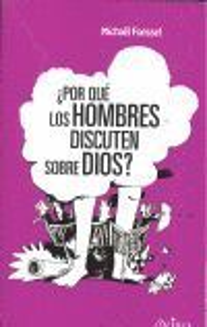 ¿POR QUÉ LOS HOMBRES DISCUTEN SOBRE DIOS?