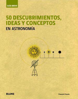 GU¡A BREVE. 50 DESCUBRIMIENTOS, IDEAS Y CONCEPTOS EN ASTRONOM¡A
